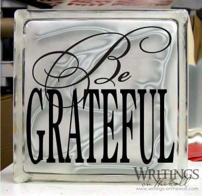 Be grateful. Vinyl to fit a large 8 x 8 glass block. Vinyl decor for your home.