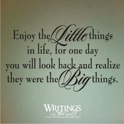 Enjoy The Little Things In Life Writings On The Wall