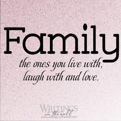 Family, the ones you live with, laugh with and love #1