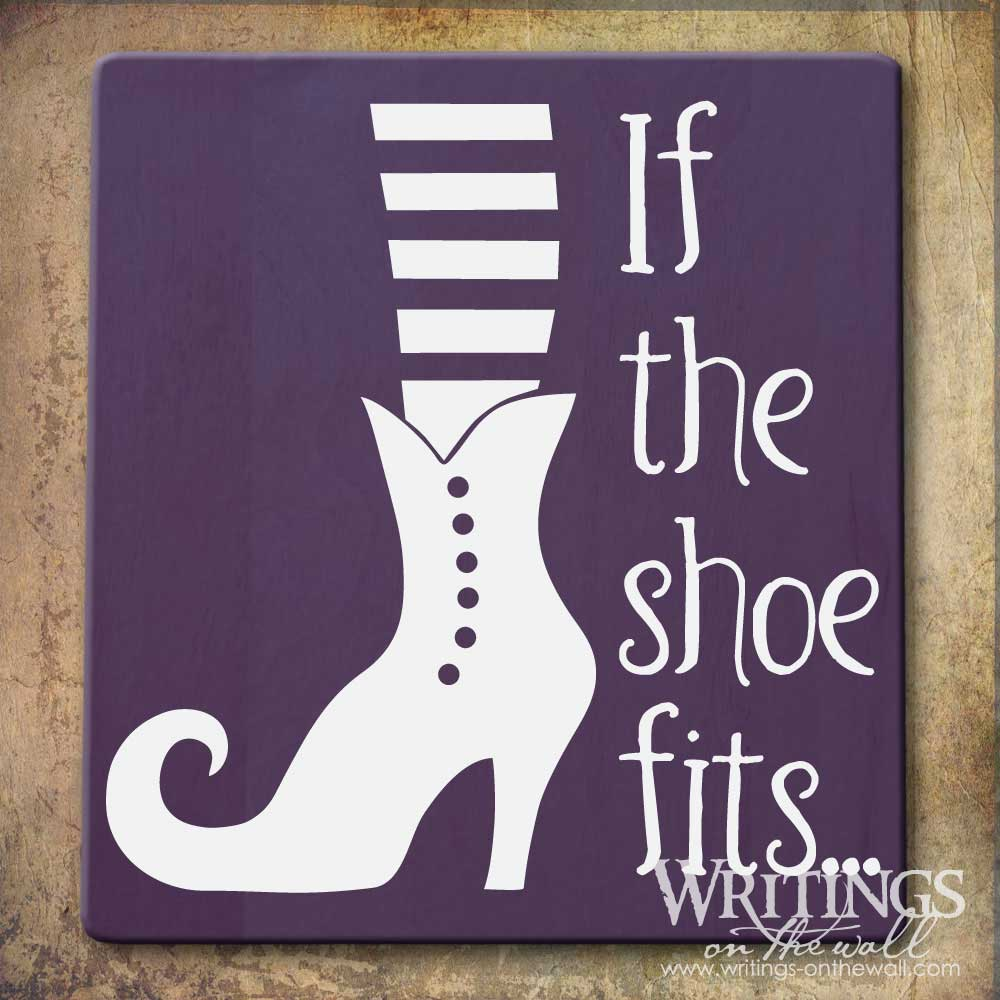 You say if the shoe fits when you are telling someone that unpleasant remarks which have been made about them are probably true or fair. `She said something about me being in a bad mood,' — `Well, if the shoe fits.' Note: The usual British expression is if the cap fits.