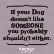 If your dog doesn't like someone, you probably shouldn't either. Vinyl lettering for your wall or for a sign.