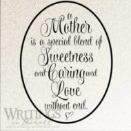 A Mother is a Special Blend of Sweetness and Caring and Love Without End. Vinyl wall decal.