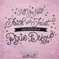 All you need is Faith and Trust and a little bit of Pixie Dust. Vinyl wall decal..