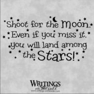 Shoot for the Moon. Even if you miss you will land among the stars. Vinyl wall decal.