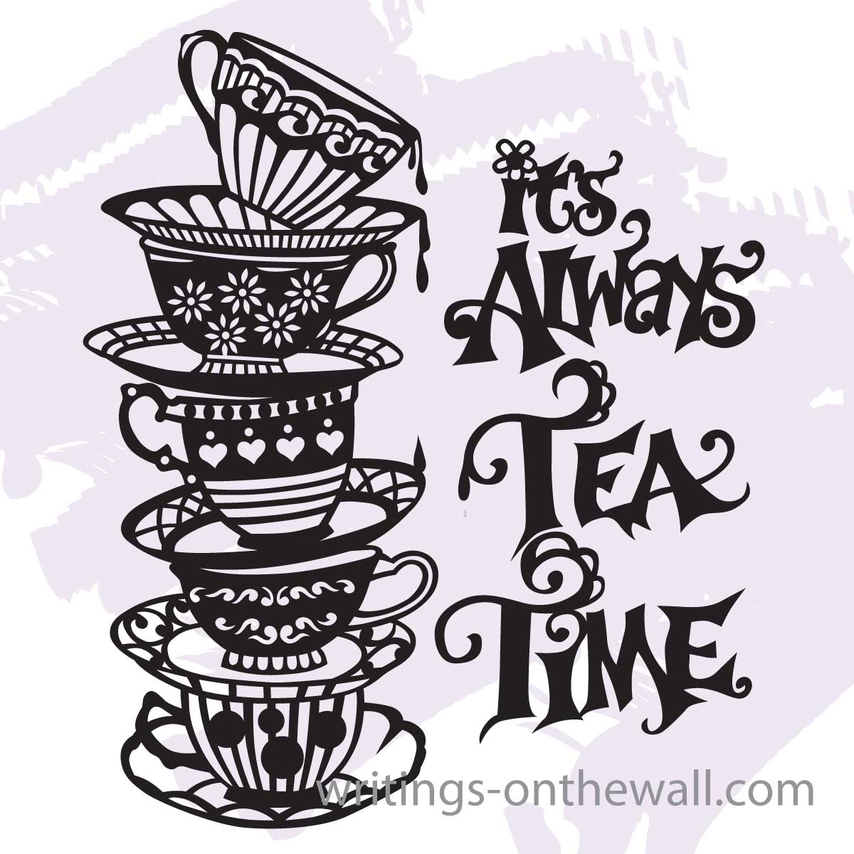 It S Always Tea Time Writings On The Wall